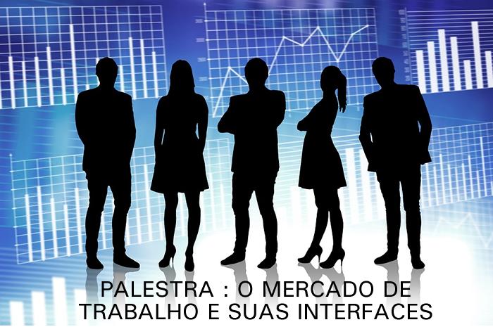 Palestra – O mercado de trabalho e suas interfaces